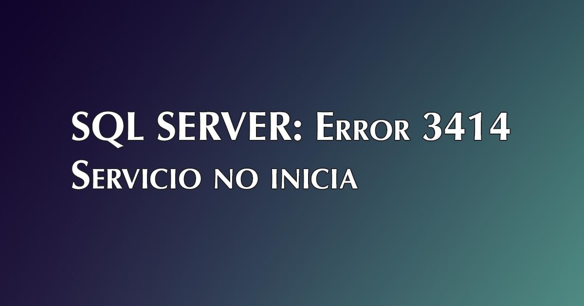 SQL Server: Error 3414, servicio no inicia